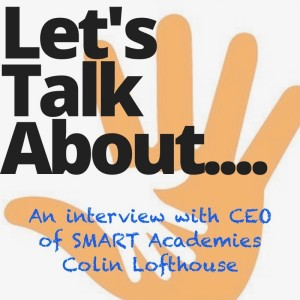 An interview with CEO of SMART Academies Colin Lofthouse