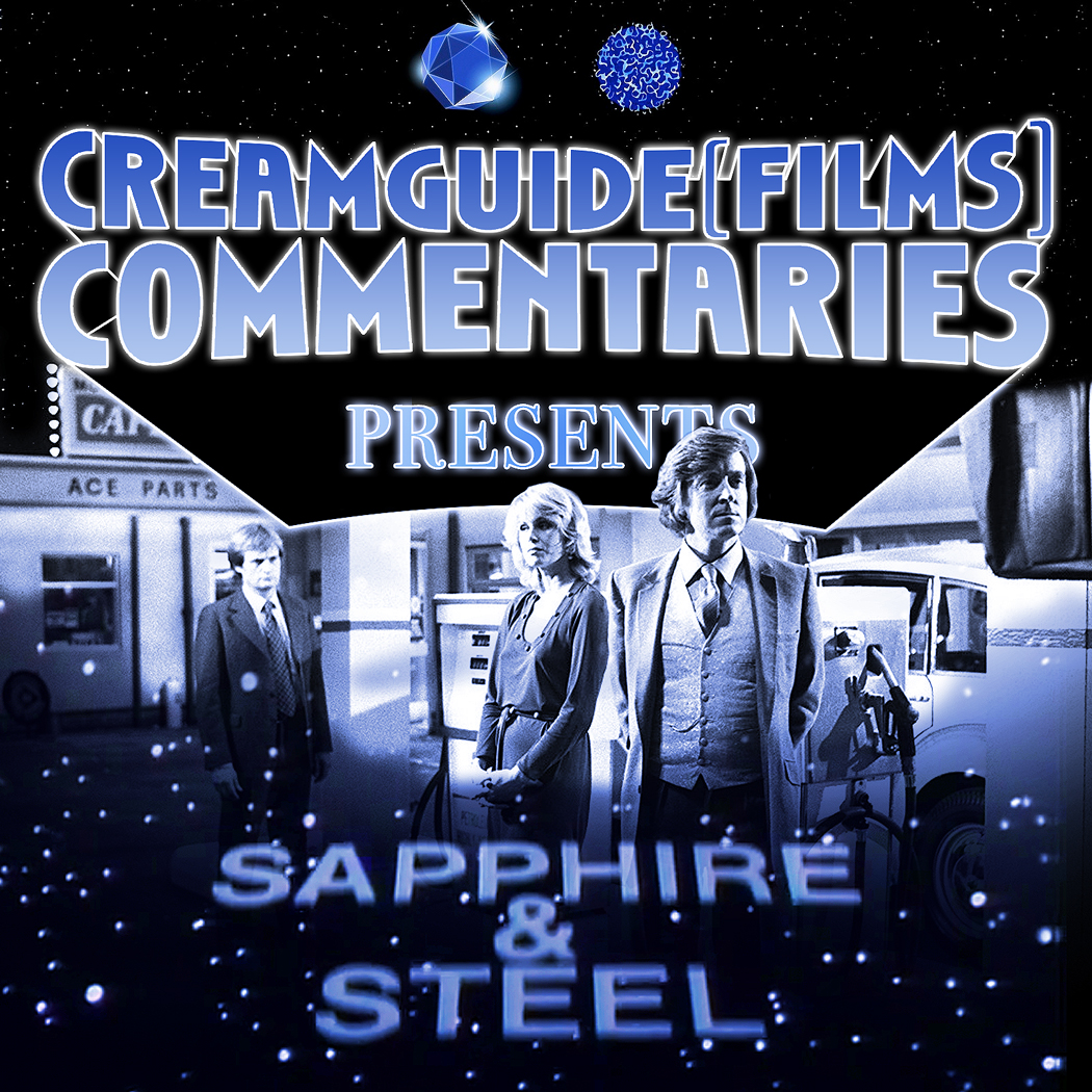 Creamguide (Film) Commentaries: Sapphire and Steel