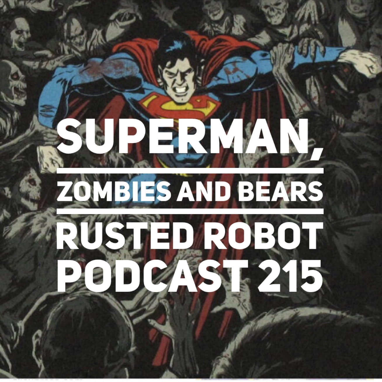 215: Superman, Zombies and Bears