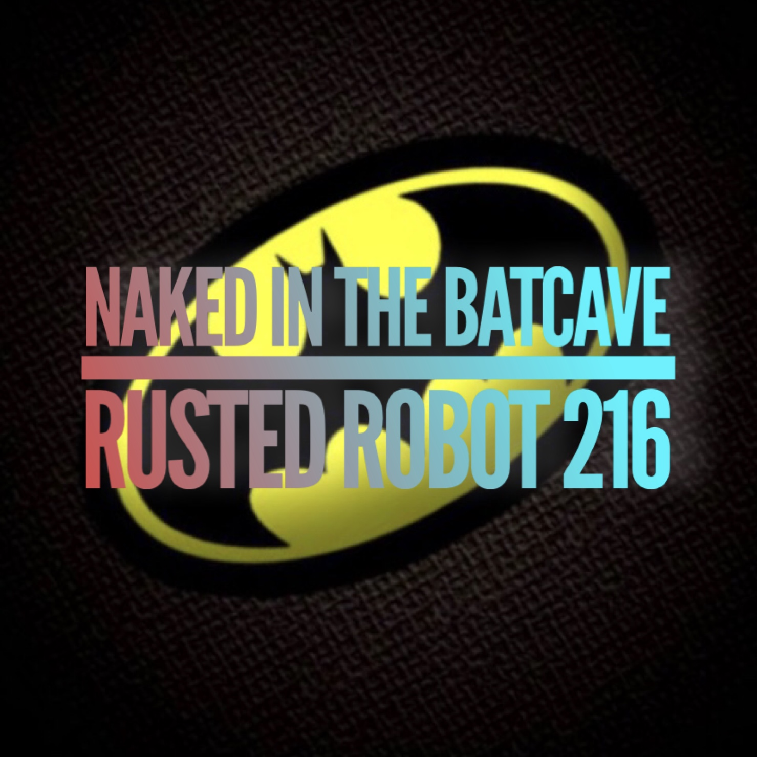 216: Naked In The Batcave