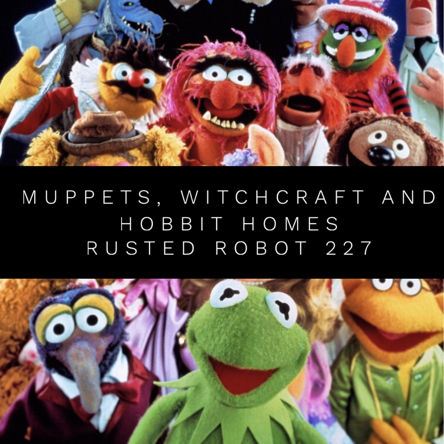 Muppets, Witchcraft and Hobbit Homes - 227