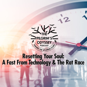 Resetting Your Soul: A Fast From Technology & The Rat Race