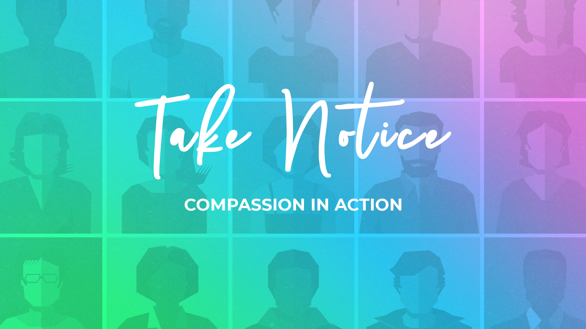TAKE NOTICE - Compassion in Action