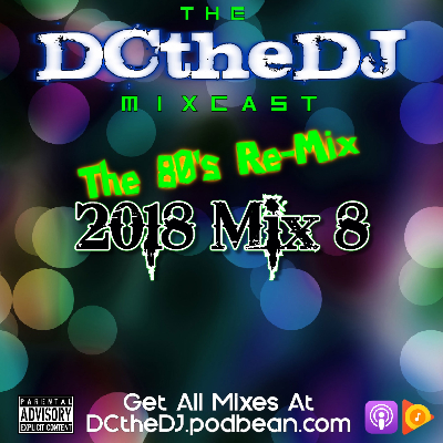 DCtheDJ MIXcast - 2018 Mix 8 (The 80's Re-Mix)
