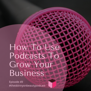 Episode 49: Using Podcasts To Grow Your Business