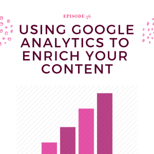 046: Using Google Analytics To Enrich Your Content
