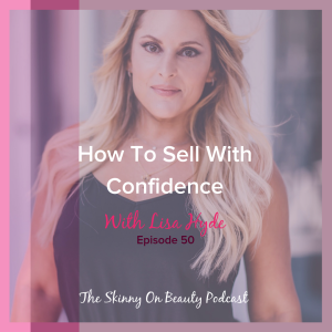 Episode 50: How To Sell With Confidence With Lisa Hyde