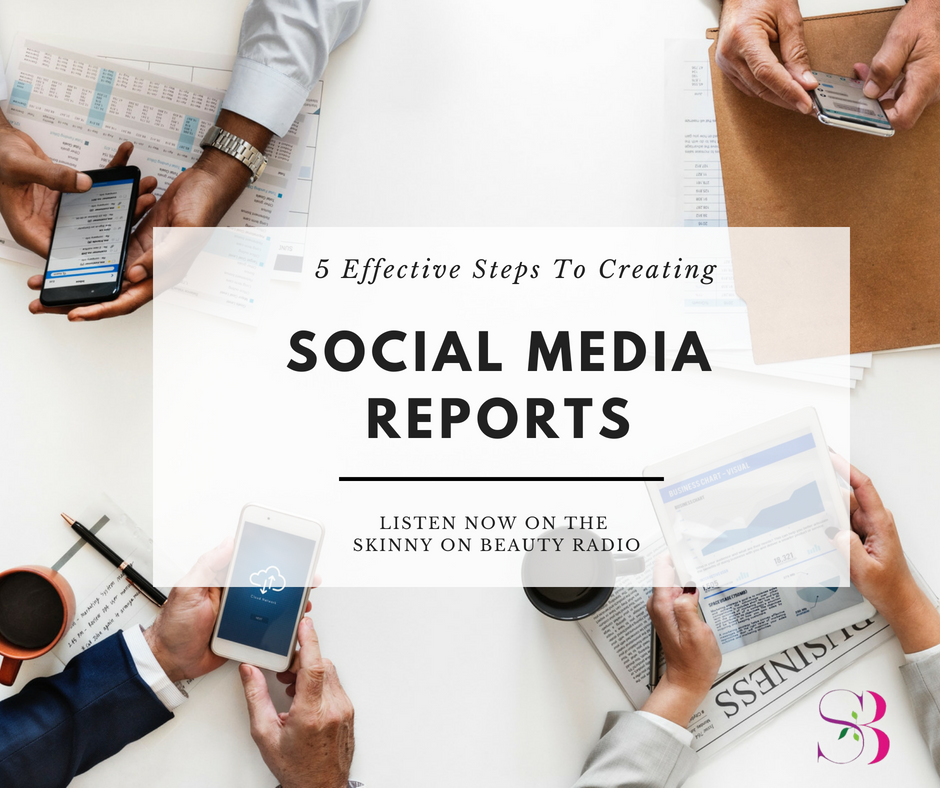 5 Effective Steps To Creating Social Media Reports