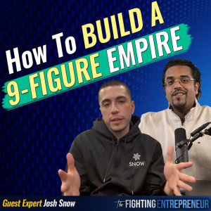 The $100 Million Story: What's Possible With A Simple Idea With Josh Snow