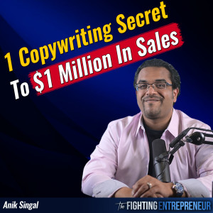 The #1 Copywriting Secret That Made Me My First $1 Million with Anik Singal