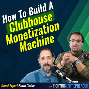 [VIDEO BONUS]  How To Make Money On CLUBHOUSE With Steve Olsher