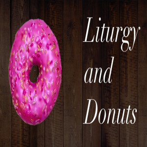 Liturgy and Donuts | Lars is Hurt