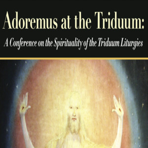 Adoremus at the Triduum Conference
