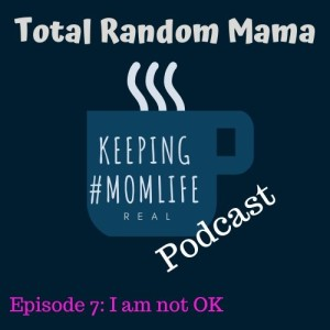 Episode 7 - I am not OK