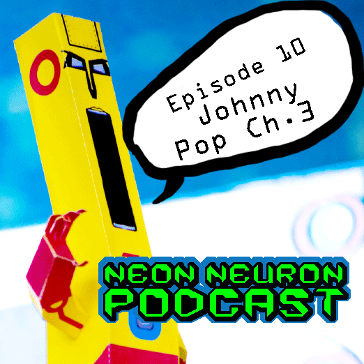 Neon Neuron Podcast - Episode - 10 - Johnny Pop - Chapter 3