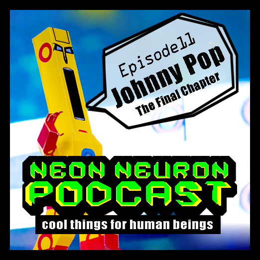 Neon Neuron Podcast Episode 11 - Johnny Pop - Final Chapter