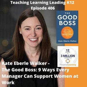 Kate Eberle Walker - The Good Boss: 9 Ways Every Manager Can Support Women at Work - 406