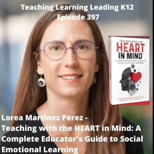 Lorea Martinez Perez - Teaching with the HEART in Mind: A Complete Educator's Guide to Social Emotional Learning - 397