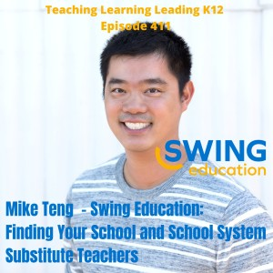 Mike Teng - Swing Education: Finding Your School and School System Substitute Teachers - 411
