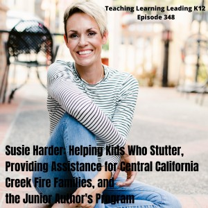 Susie Harder: Helping Kids Who Stutter, Providing Assistance for Central California Creek Fire Families, and the Junior Author's Program - 348