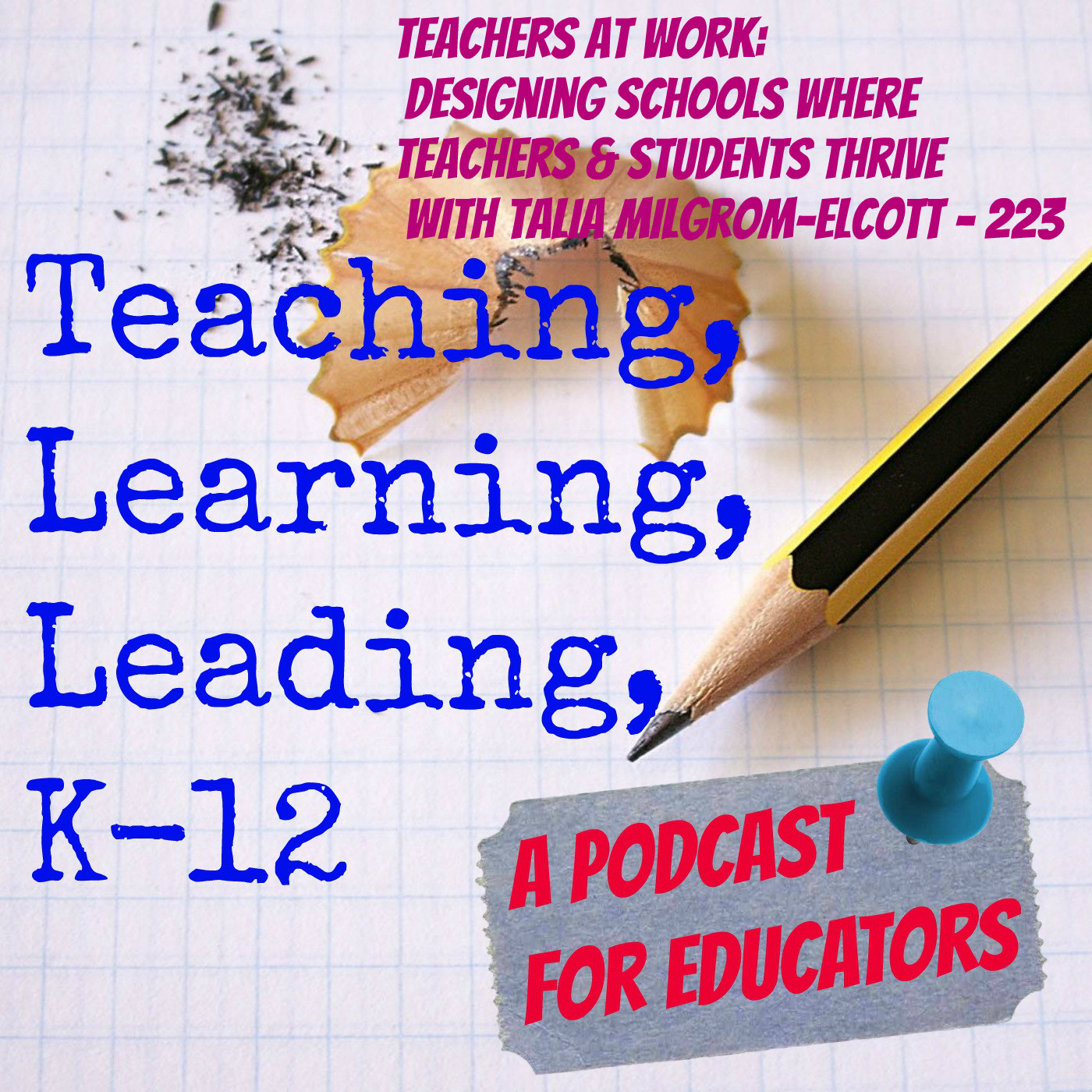 Teachers at Work: Designing Schools Where Teachers and Students Thrive with Talia Milgrom-Elcott - 223