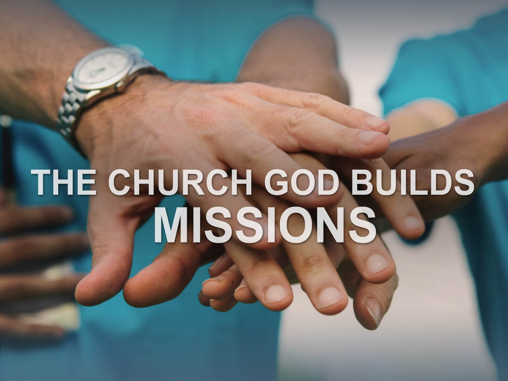 The Church God Builds- Missions