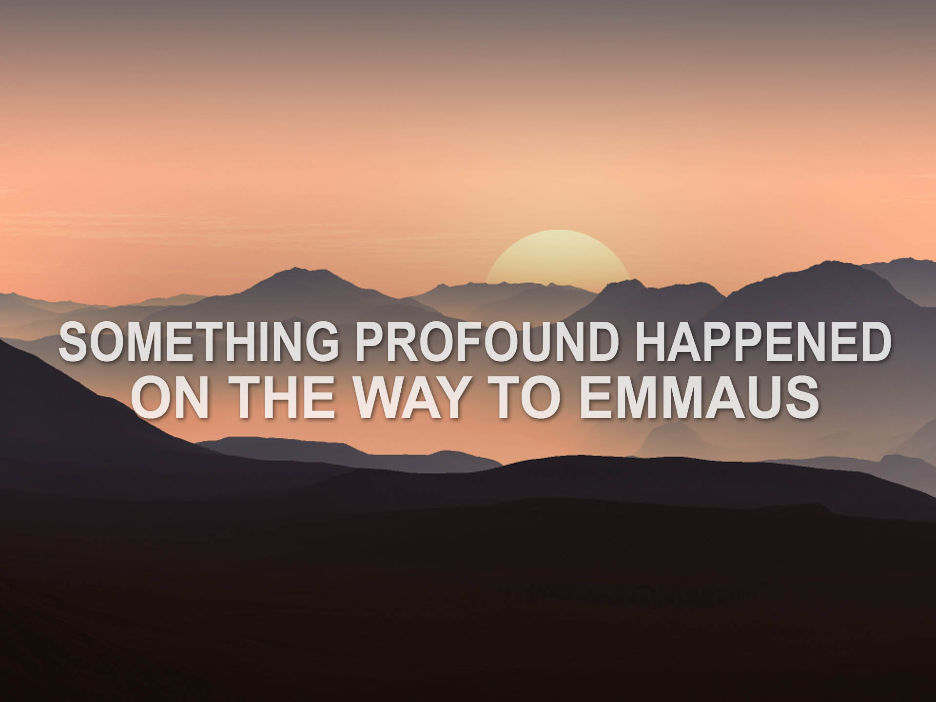 Something Profound Happened on the Way to Emmaus