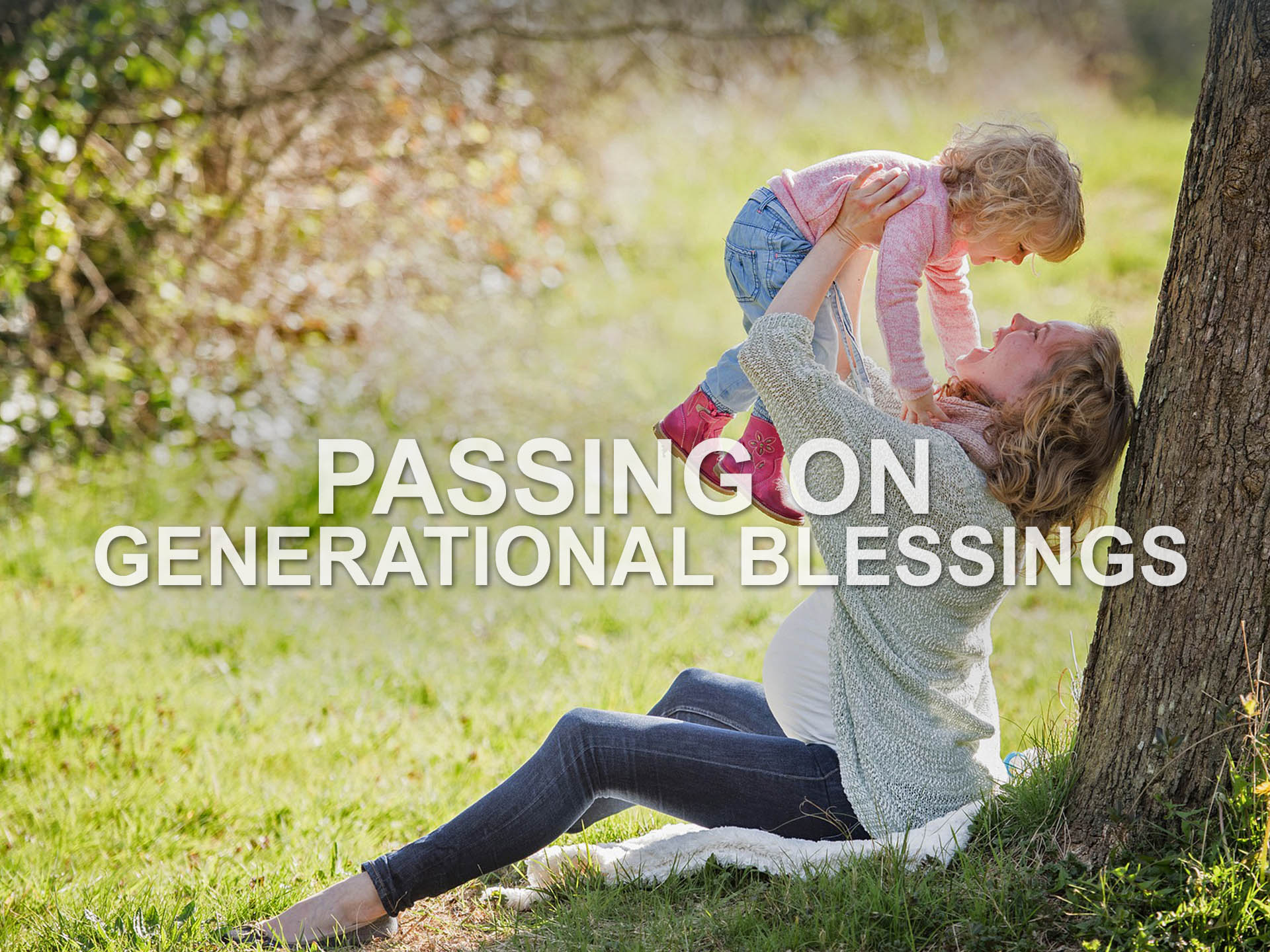 Passing on Generational Blessings