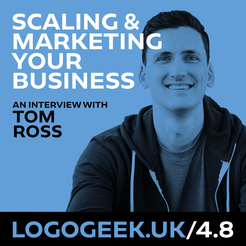 #4.8: Scaling & marketing your business - An interview with Tom Ross