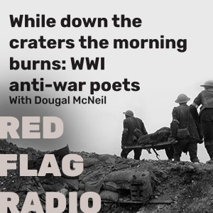 While down the craters the morning burns: WWI anti-war poets with Dougal McNeil Marxism 2015