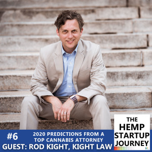 #6. 2020 Predictions From A Top Cannabis Attorney - With Rod Kight, Kight Law