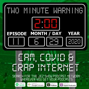 Two Minute Warning #11 - Cam, Covid & Crap Internet (June 29th, 2020)