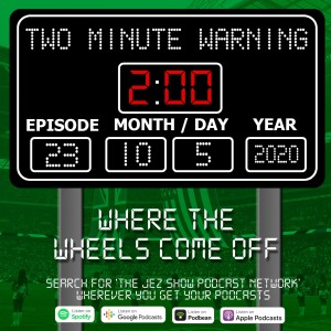 Two Minute Warning #23 - Where the Wheels Come Off (October 5th, 2020)