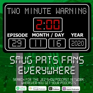 Two Minute Warning #29 - Smug Pats Fans Everywhere (November 16th, 2020)