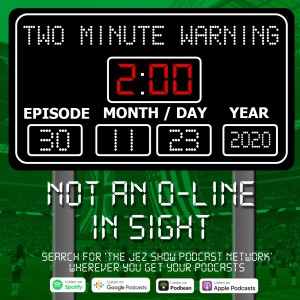 Two Minute Warning #30 - Not an O-Line in Sight (November 24th, 2020)