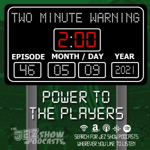 Two Minute Warning #46 - Power to the Players (May 9th, 2021)