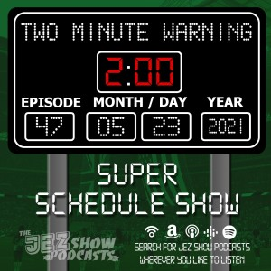 Two Minute Warning #47 - Super Schedule Show (May 23rd, 2021)