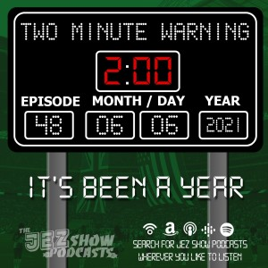 Two Minute Warning #48 - It's Been a Year (June 6th, 2021)