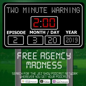 Two Minute Warning #2 - Free Agency Madness (March 20th, 2019)