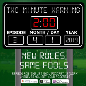 Two Minute Warning #3 - New Rules, Same Fools (April 1st, 2019)