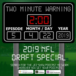 Two Minute Warning #5 - 2019 NFL Draft Special (April 22nd, 2019)