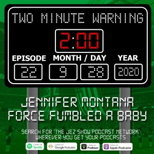 Two Minute Warning #22 - Jennifer Montana Force Fumbled a Baby (Sept 28th, 2020)