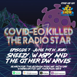 Covid-eo Killed the Radio Star #7 - Sneezy, Waspy and the Other Dwarves (June 14th, 2020)