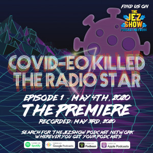 Covid-eo Killed the Radio Star #1 - The Premiere (May 4th, 2020)