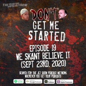Don't Get Me Started #19 - We Skant Believe It (Sept 23rd, 2020)