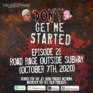 Don't Get Me Started #21 - Road Rage Outside Subway (October 7th, 2020)