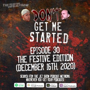 Don't Get Me Started #30 - The Festive Edition (December 16th, 2020)