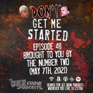 Don't Get Me Started #48 - Brought To You By The Number 2 (May 7th, 2021)