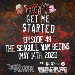 Don't Get Me Started #49 - The Seagull War Begins (May 14th, 2021)