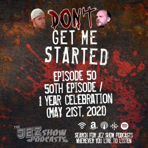 Don't Get Me Started #50 - 50th Episode / 1 Year Anniversary Celebration (May 21st, 2021)